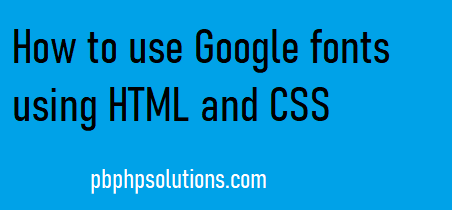 How to use google fonts using HTML and CSS