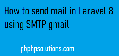 How to send mail in laravel 8 using SMTP Gmail